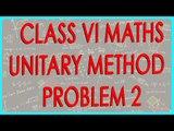 CBSE Class VI Maths,  ICSE Class VI Maths -   Unitary Method Problem 2