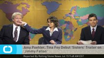 Amy Poehler, Tina Fey Debut 'Sisters' Trailer on 'Jimmy Fallon'