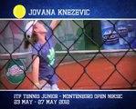 ITF TENNIS - JUNIORS - MONTENEGRO OPEN 23. MAY - 27. MAY 2012  NIKSIC- JOVANA KNEZEVIC