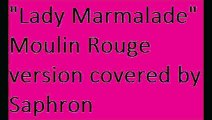 """""""Lady Marmalade"""" Moulin Rouge version covered by Saphron"""