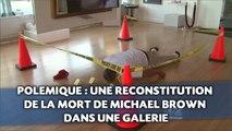 Polémique:  Une reconstitution de la mort de Michael Brown dans une galerie