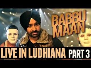 Babbu Maan - Live in Ludhiana | 2013 | Part 3