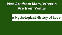 Men Are from Mars, Women Are from Venus-A Mythological History of love