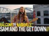 SAM AND THE GET DOWN - TIGERLILY (BalconyTV)