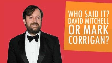 Who Said It - David Mitchell or Mark Corrigan?