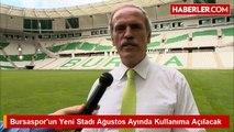 Bursaspor'un Yeni Stadı Ağustos Ayında Kullanıma Açılacak