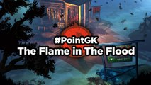 The Flame in the Flood - Point GK