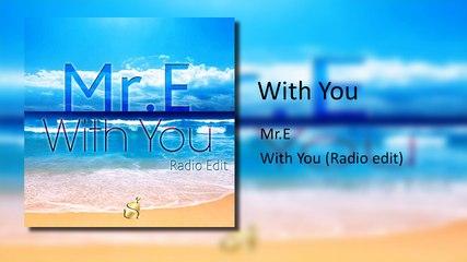 Mr. E - With You ( Radio Edit )