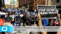 Corporate Lobbying Expense Jumps as U.S. Trade Debate Rages