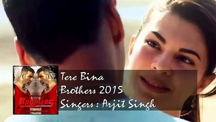 Brothers TERE BINA VIDEO SONG - Akshay Kumar Arijit singh  l Latest Hindi Songs