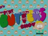 Butters Singing Loo Loo & What what in the butt