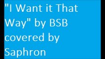 """""""I want it that way"""" by BSB covered by Saphron"""