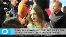 DOWN THE RUNWAY AND ONTO THE BIG SCREEN, TRANSITION NOT SO SEAMLESS FOR 'PAPER TOWNS' STAR CARA DELEVINGNE
