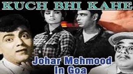 Kuch Bhi Kahe || Johar Mehmood in Goa 1965 - Romantic Movie Songs