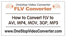 FLV Converter - How to Convert FLV to MP4, AVI, MOV, 3GP, MP3