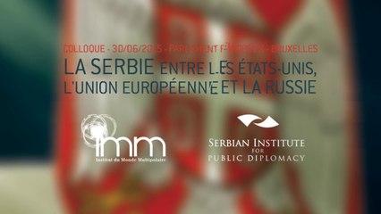 La Serbie, entre les États-Unis, l'UE et la Russie - Colloque du 30/06/2015 à Bruxelles. Première partie