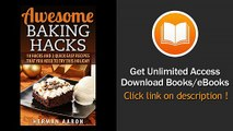 [Download PDF] Awesome Baking Hacks 10 Hacks and 2 Quick Easy Recipes that you need to try this holiday How to bake your best cake and cookies