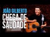 João Gilberto - Chega de Saudade (como tocar - aula de violão)