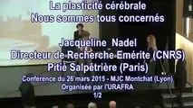 Conférence avec Jacqueline Nadel : La plasticité cérébrale, nous sommes tous concernés (1/2) - 26 mars 2015 - Lyon