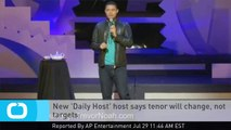 New 'Daily Host' Host Says Tenor Will Change, not Targets