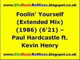 Foolin' Yourself (Extended Mix) - Paul Hardcastle ft. Kevin Henry | 80s Dance Music | 80s Club Mixes