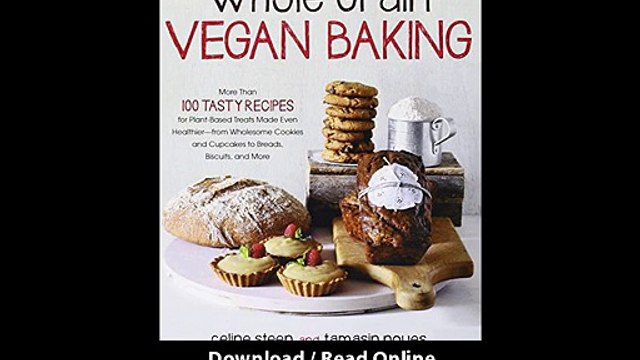 [Download PDF] Whole Grain Vegan Baking More than 100 Tasty Recipes for Plant-Based Treats Made Even Healthier-From Wholesome Cookies and Cupcakes to Breads Biscuits and More