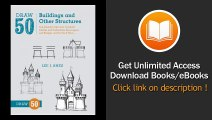 [Download PDF] Draw 50 Buildings and Other Structures The Step-by-Step Way to Draw Castles and Cathedrals Skyscrapers and Bridges and So Much More