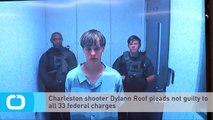 Charleston Shooter Dylann Roof Pleads not Guilty to All 33 Federal Charges