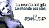 Le monde est gris, le monde est bleu par Jean-Loup