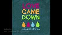 Relentless - Bethel College Chapel Band - Love Came Down
