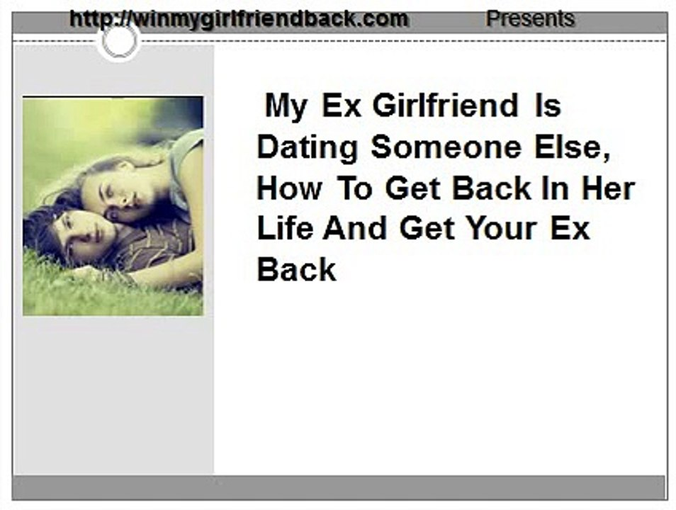 My Ex Girlfriend Is Dating Someone Else: How To Get Back In Her Life And  Get Your Ex Back