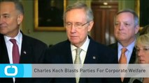 Charles Koch Blasts Parties For Corporate Welfare