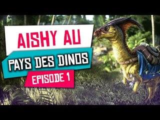 Aishy au Pays des Dinosaures - Ark Survival Evolved #1
