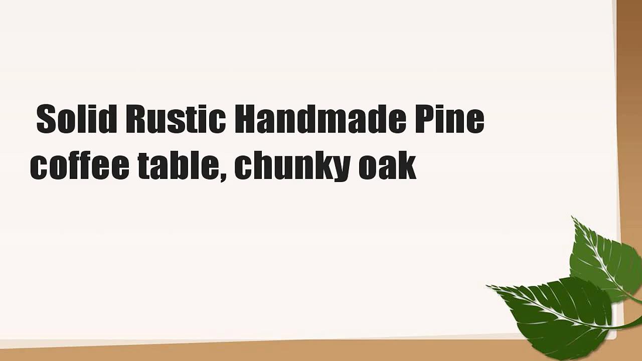 Solid Rustic Handmade Pine coffee table, chunky oak