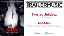 Ant-Man - TV Spot You Don't Mess With an Avenger Music (Twisted Jukebox - Let's Ride Again)