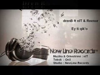nIT ft dren'B & Reenor - Ey ti qik'o