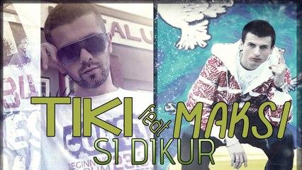 TiKi feat. Maksi - Si Dikur 2012