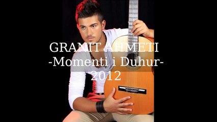 Granit Ahmeti -Momenti i Duhur- 2012 new new
