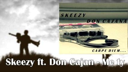Skeezy ft. Don Cajana - Me ty (Official)