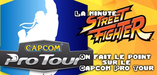 La minute STREET FIGHTER #19  Spéciale Capcom Pro Tour 2015