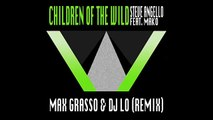 Steve Angello feat. Mako –Children Of The Wild (Max Grasso & DJ LO Remix)