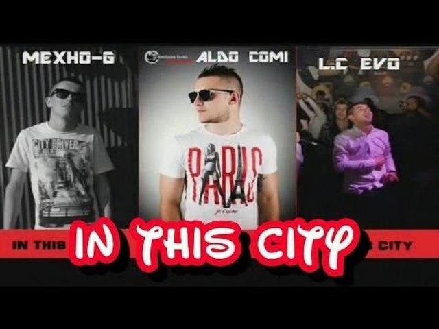 ALDO ÇOMI ft L.C EVO & MEXHO-G - IN THIS CITY (Official Video Lyrics)  █▬█ █ ▀█▀