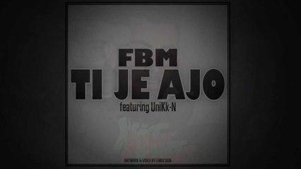 FBM - Ti Je Ajo ft UniKk-N (Official Lyrics Video)