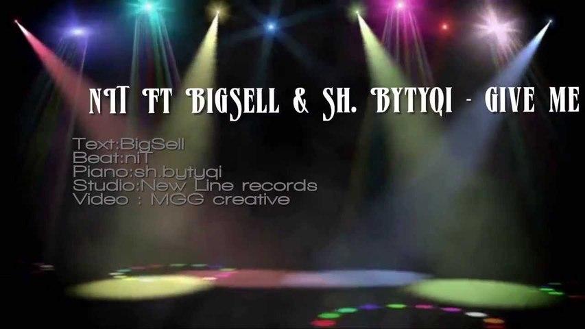 nIT Ft BigSell & Sh.Bytyqi - Give me that