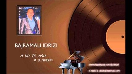 Bajramali Idrizi  - A do te vish & Sherife Sherifi