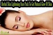 Herbal Skin Lightening Face Pack To Get Natural Glow Of Skin