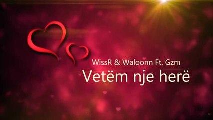 WissR Ft. Gzm & Waloonn - Vetem Nje Here (Official Video Lyrics 2014)
