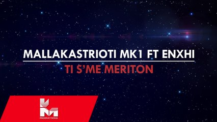 Mallakasterioti MK1 ft Enxhi - Ti s'me meriton (Official Lyrics Video)