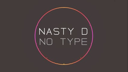 NastyD - No Type  (#WHOIAM)