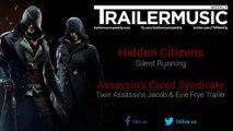 Assassin's Creed Syndicate - Twin Assassins Jacob & Evie Frye Trailer Music (Hidden Citizens - Silent Running)
